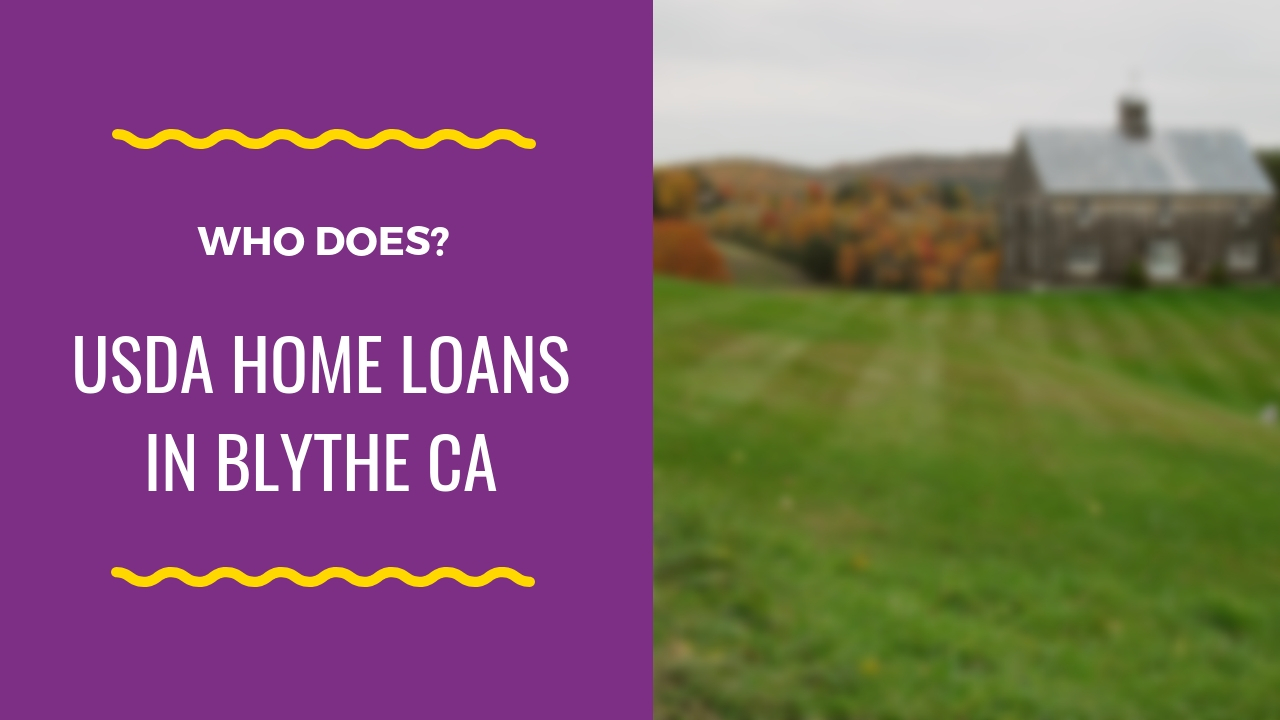 USDA home loans in Blythe CA, who does them