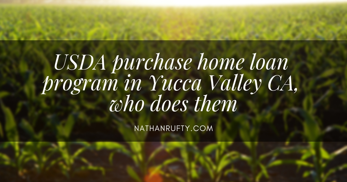 USDA purchase home loan program in Yucca Valley CA, who does them