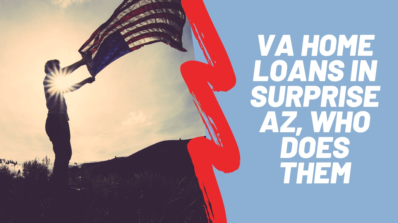 VA Home loans in Surprise AZ, who does them