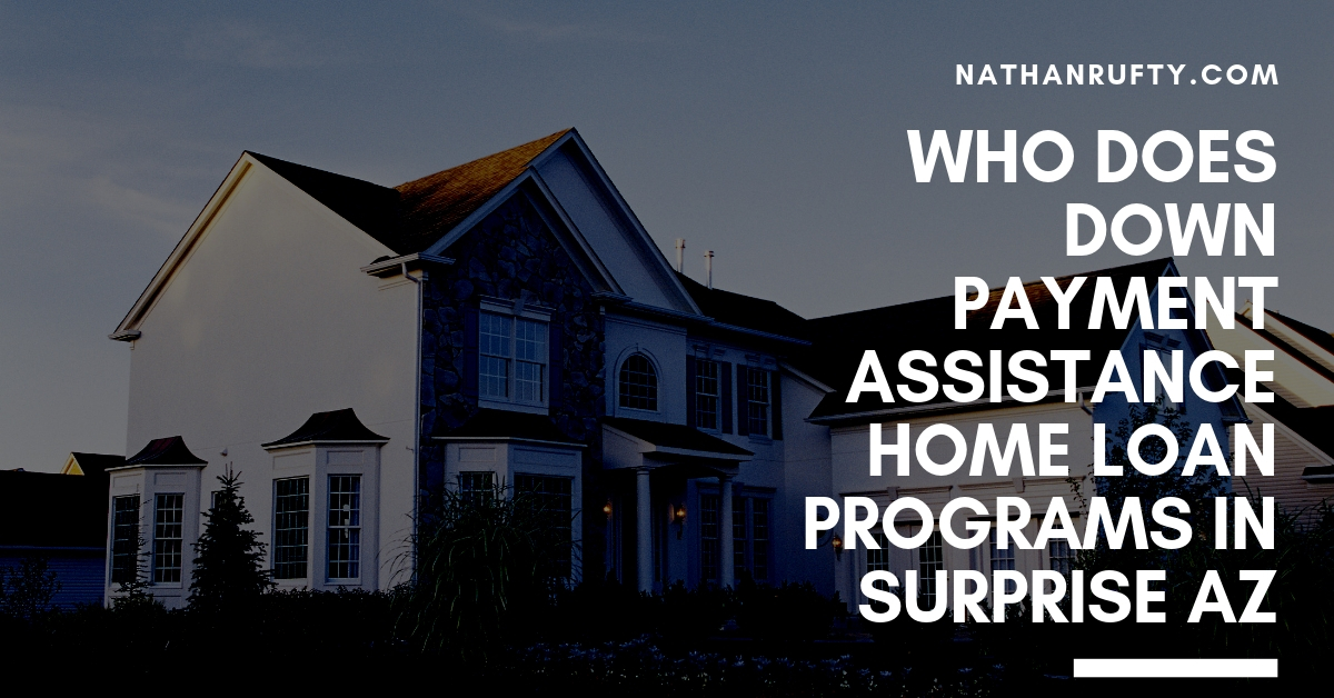 Who does Down Payment Assistance home loan programs in Surprise AZ